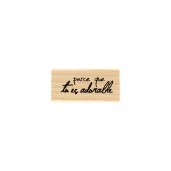 Tampon bois TU ES ADORABLE par Florilèges Design. Scrapbooking et loisirs créatifs. Livraison rapide et cadeau dans chaque co...