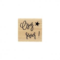 Tampon bois OSEZ RÊVER par Florilèges Design. Scrapbooking et loisirs créatifs. Livraison rapide et cadeau dans chaque commande.